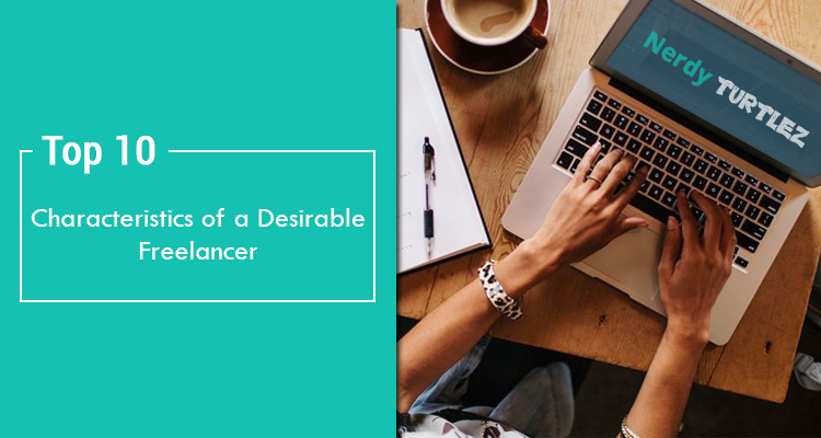 Freelancing: Top 10 Characteristics of a Desirable Freelancer