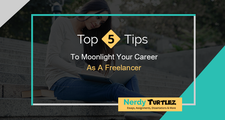 Top 5 Tips to Moonlight Your Career as A Freelancer