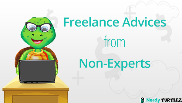 Weird Freelancing Advices from Non Experts to Beware Of- NerdyTurtlez.com